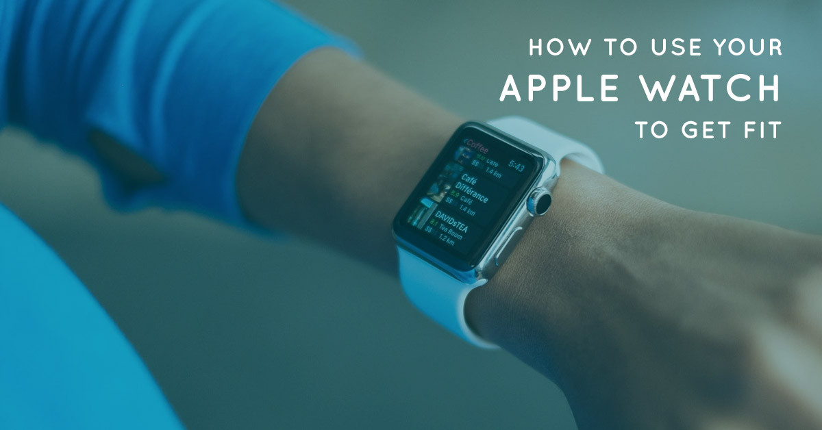 How to use your apple watch to get fit